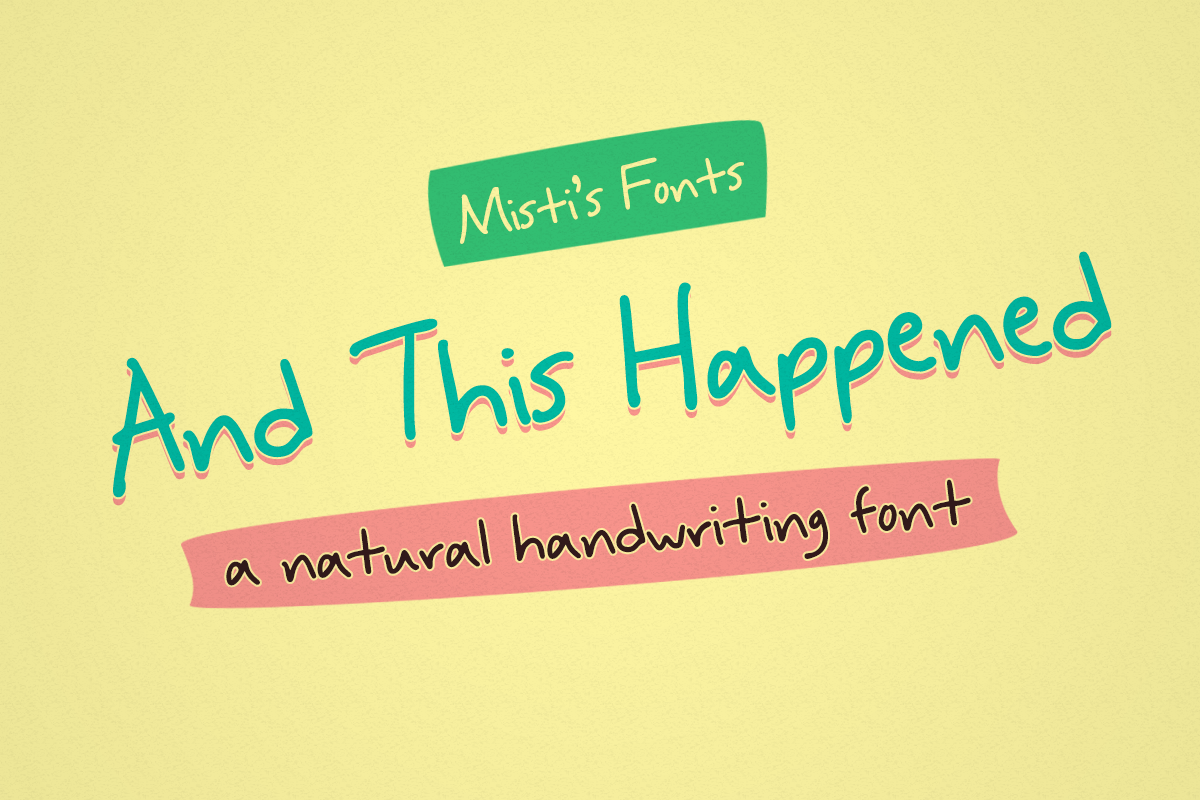 And This Happened by Misti's Fonts.
