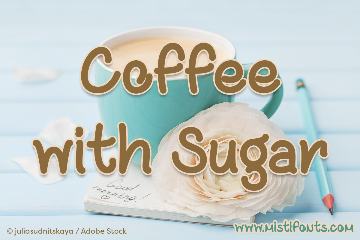 Coffee with Sugar by Misti's Fonts. Image Credit: © juliasudnitskaya / Adobe Stock