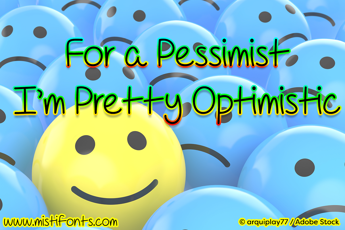 For A Pessimist I'm Pretty Optimistic by Misti's Fonts. Image credit: © arquiplay77 / Adobe Stock