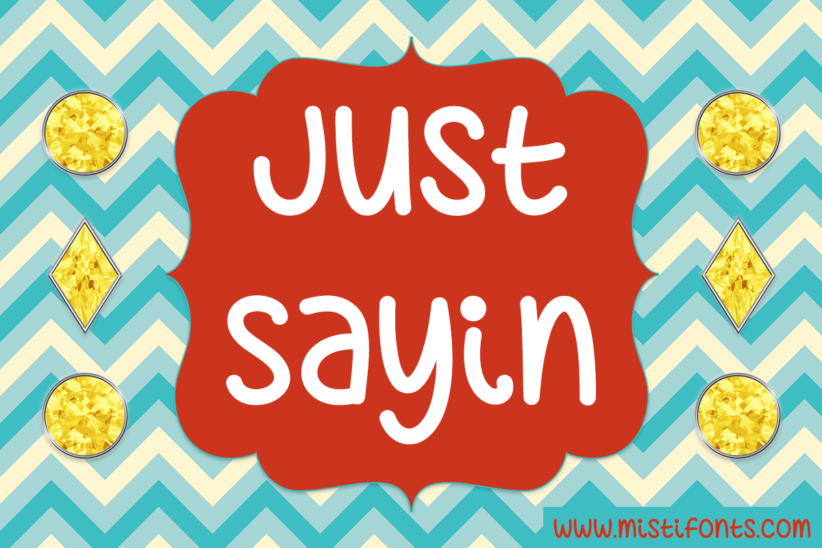 Just Sayin by Misti's Fonts.