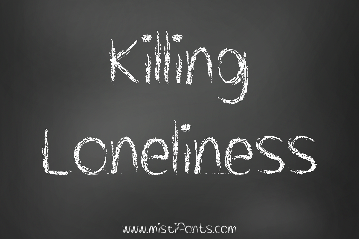 Killing Loneliness by Misti's Fonts.