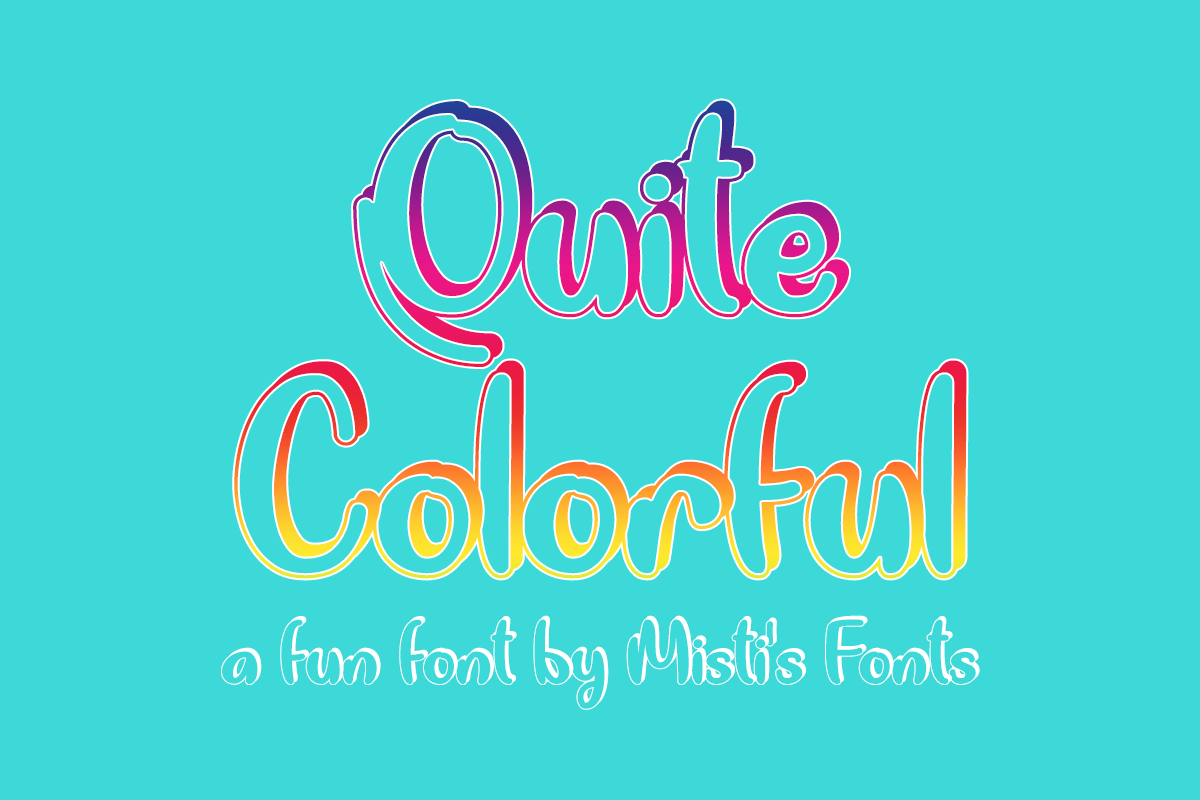 Quite Colorful by Misti's Fonts.