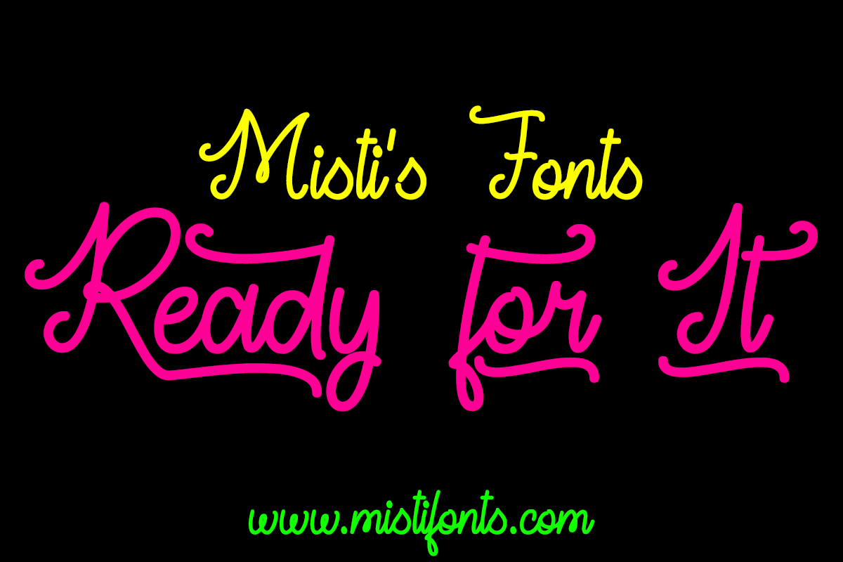 Ready For It by Misti's Fonts.