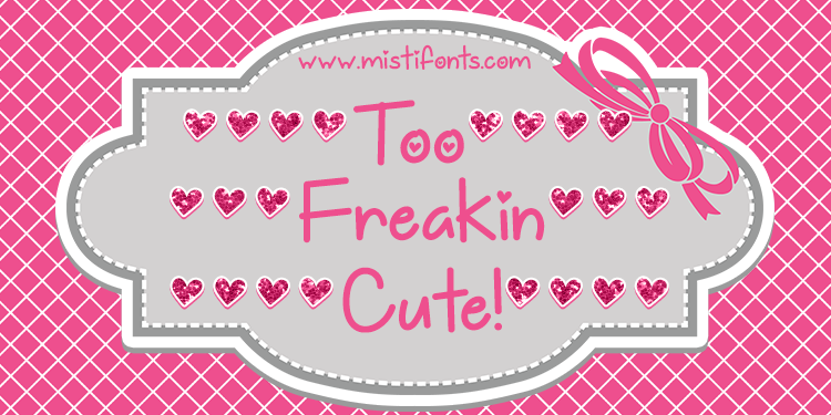 Too Freakin Cute Font by Misti's Fonts. Clipart ©Sonya DeHart: http://www.sonyadehartdesign.com (background and frame).